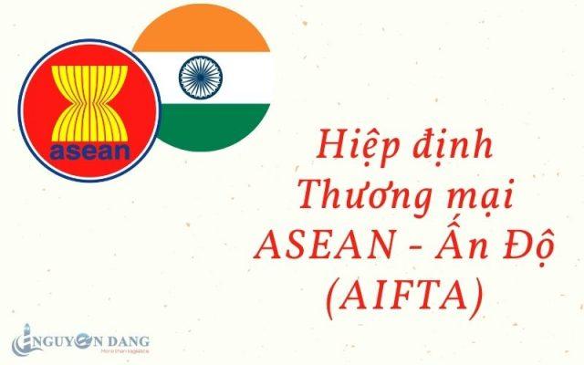 Hiệp định Thương mại ASEAN - Ấn Độ (AIFTA) - Nguyên Đăng