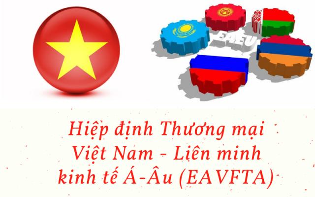 Hiệp định Thương mại VIỆT NAM - LIÊN MINH KINH TẾ Á ÂU (EAVFTA)