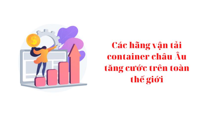 Các hãng vận tải container châu Âu tăng cước trên toàn thế giới
