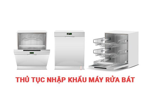 Thủ tục nhâp khẩu máy rửa bát chén dishwasher