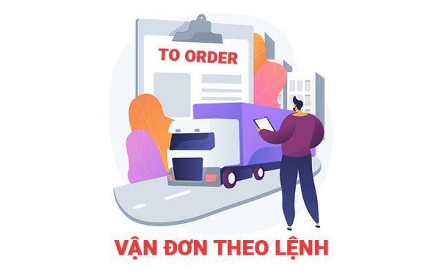 Vận đơn theo lệnh (to order bill of lading) là gì? Các loại Vận đơn theo lệnh
