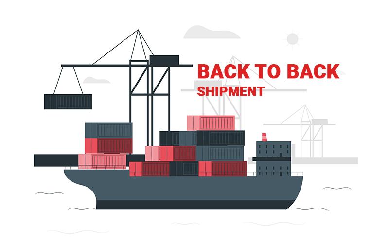 Back to back shipment là gì? Đặc điểm của Back to Back Bill of Lading