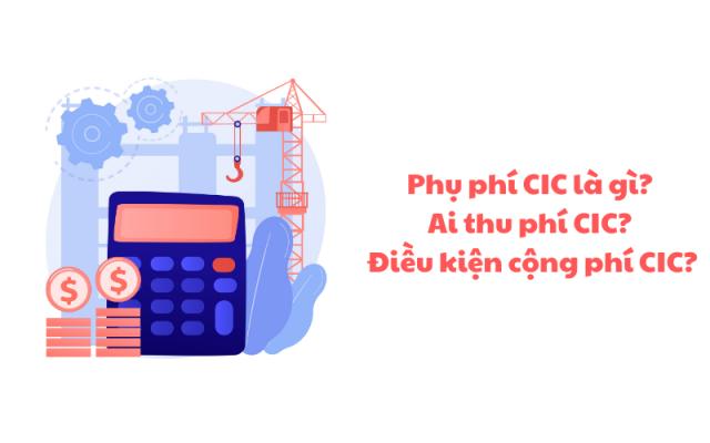 Phụ phí CIC là gì Ai thu phí CIC Điều kiện phải cộng phí CIC